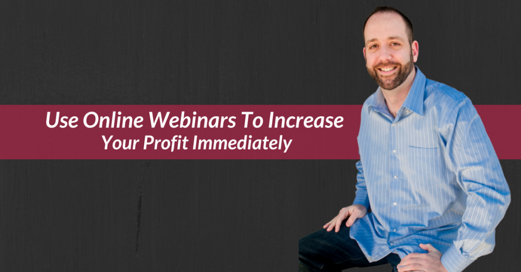 How To Use Online Webinars To Increase Your Profits Immediately