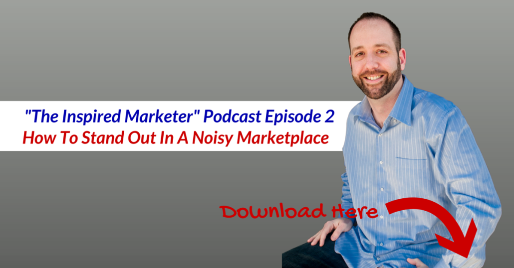Episode 2: How To Stand Out In A Noisy Marketplace