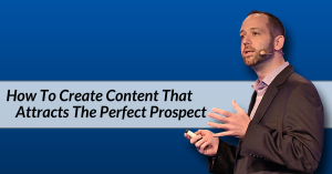 How To Create Content That Attracts The Prefect Prospect