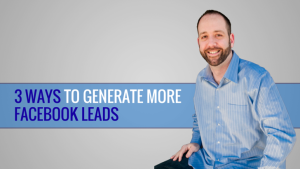 3 Ways I Generate Facebook Leads For My Business
