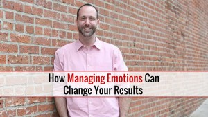 How Managing Emotions Can Change Your Results