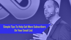 Simple Tips To Help Get More Subscribers On Your Email List