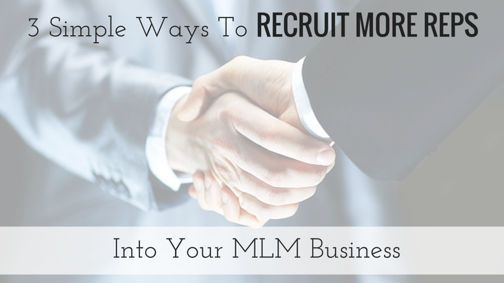 3 Simple Ways to Recruit More Reps Into Your MLM Business