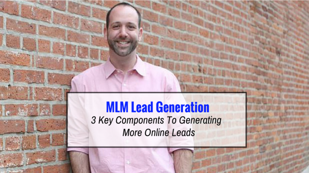 MLM Lead Generation | 3 Key Components To Generating More Online MLM Leads